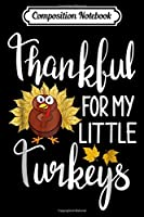Composition Notebook: Teachers Thanksgiving Thankful For My little Turkeys  Journal/Notebook Blank Lined Ruled 6x9 100 Pages