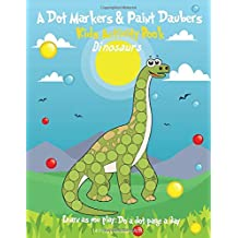 A Dot Markers & Paint Daubers Kids Activity Book: Dinosaurs: Learn as You Play: Do a Dot Page a Day