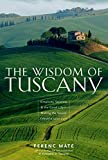 The Wisdom of Tuscany: Simplicity, Security, & The Good Life - Making the Tuscan Lifestyle Your Own 画像