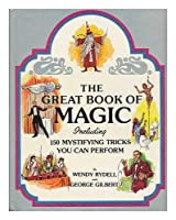 Great Book of Magic: Including 150 Mystifying Tricks You Can Perform