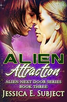 Alien Attraction (Alien Next Door Book 3) by [Subject, Jessica E.]
