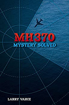MH370: Mystery Solved by [Vance, Larry]