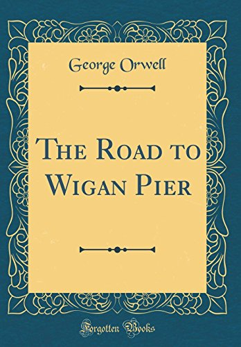The Road to Wigan Pier (Classic Reprint)