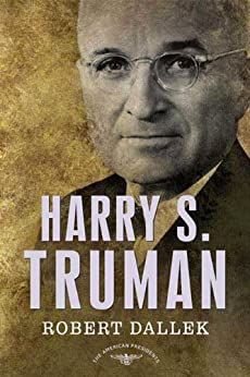Harry S. Truman: The American Presidents Series: The 33rd President, 1945-1953 by [Dallek, Robert]