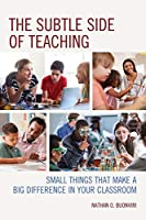 The Subtle Side of Teaching: Small Things That Make a Big Difference in Your Classroom