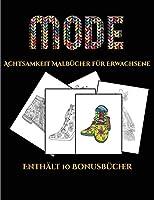 Achtsamkeit Malbuecher fuer Erwachsene (Mode): Dieses Buch besteht aus 36 Malblaetter, die zum Ausmalen, Einrahmen und/oder Meditieren verwendet werden koennen: Dieses Buch kann fotokopiert, gedruckt und als PDF heruntergeladen werden und wird mit 10 Bonus-P