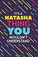 IT'S A NATASHA THING YOU WOULDN'T UNDERSTAND: Lined Notebook / Journal Gift, 120 Pages, 6x9, Soft Cover, Glossy Finish