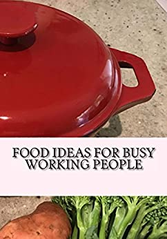 Food Ideas For Busy Working People by [Mum, Busy]