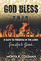God Bless This Hot Mess: 21 Days to Freedom in Lord