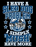 I Have A Sled Dog Problem I Simply 'Mush' Have More: Husky Lovers 2019 Monthly Weekly Calendar Planner (Sledding Dogs 2019 Organizer Planners)