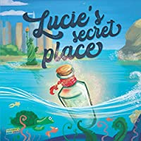 Lucie's Secret Place: Children's Book About Family, Adventure, Discovery, Magic Wishes - Picture book - Illustrated Bedtime Story Age 3-8