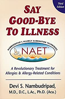 [Nambudripad, Devi]のSay Goodbye to Illness (3rd Edition): A Revolutionary Treatment for Allergies and Allergy-Related Condtions (English Edition)