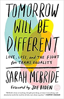 Tomorrow Will Be Different: Love, Loss, and the Fight for Trans Equality by [McBride, Sarah]