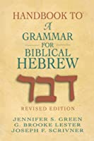 Handbook to A Grammar for Biblical Hebrew by Jennifer S. Green G. Brooke Lester Joseph F. Scrivner(2005-01-01)