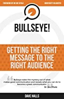 Bullseye!: Getting the Right Message to the Right Audience