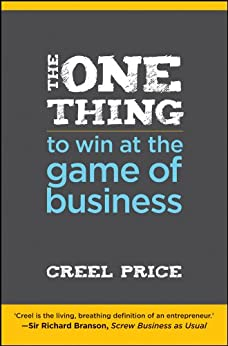 The One Thing to Win at the Game of Business: Master the Art of Decisionship -- The Key to Making Better, Faster Decisions by [Price, Creel]