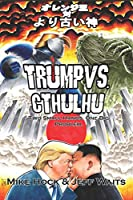 Trump Vs. Cthulhu: Two Small Hands. One Big Problem. (Azathoth's History Texts)