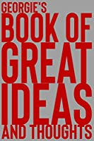 Georgie's Book of Great Ideas and Thoughts: 150 Page Dotted Grid and individually numbered page Notebook with Colour Softcover design. Book format:  6 x 9 in