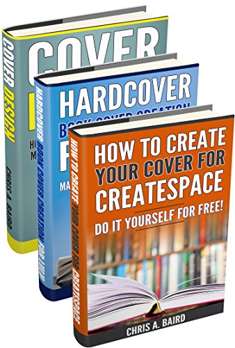 Self-Publishing: Cover Design, Hardcover Book Cover Creation For Lulu, How To Create Your Cover For CreateSpace (Do It Yourself Guide, For Beginners) (English Edition)