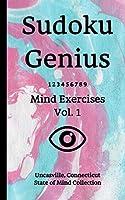 Sudoku Genius Mind Exercises Volume 1: Uncasville, Connecticut State of Mind Collection