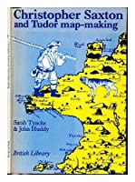 Christopher Saxton and Early Tudor Map-making (Brtish Library S.)