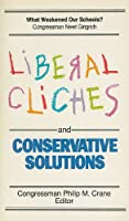 Liberal Cliches and Conservative Solutions