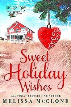 Sweet Holiday Wishes (Indigo Bay Sweet Romance Series) by [McClone, Melissa]
