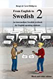 From English to Swedish 2: An Intermediate Swedish Textbook for English Speaking Students (Black and White Edition)