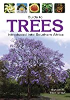 Guide to Trees Introduced into South Africa (Field Guide)