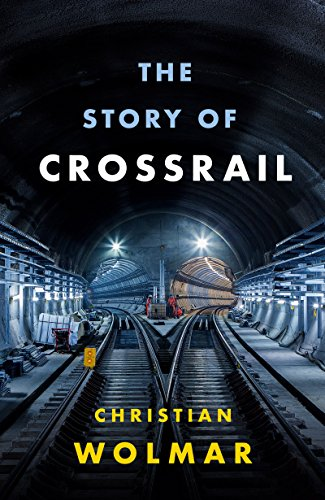 The Story of Crossrail (English Edition)