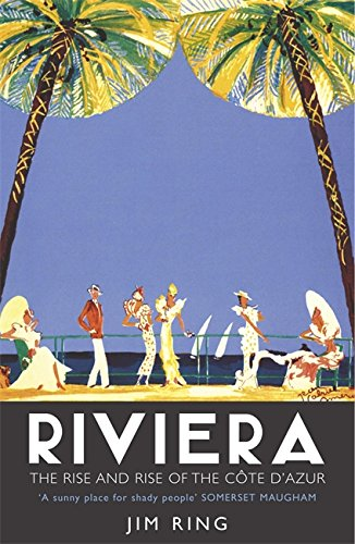 Riviera: The Rise and Rise of the Cote d'Azur