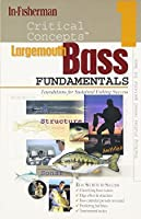Largemouth Bass Fundamentals Foundations for Sustained Fishing Success: Expert Advice from North America's Leading Authority on Freshwater Fishing (critical concepts series)