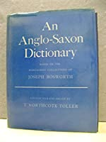 An Anglo-Saxon Dictionary, Based on the Manuscript Collections of the Late Joseph Bosworth ...