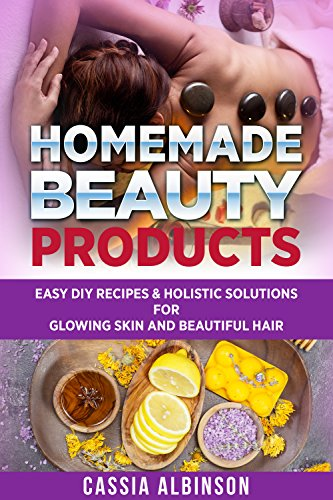DIY: Homemade Beauty Products: Easy DIY Recipes & Holistic Solutions  for  Glowing Skin and Beautiful Hair (Epsom Salt, Essential Oils, Natural Remedies, DIY Book 1) (English Edition)