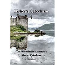 Fisher's Catechism: The Westminster Assembly's Shorter Catechism Explained