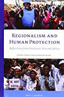 Regionalism and Human Protection: Reflections from Southeast Asia and Africa