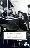 Eichmann in Jerusalem: A Report on the Banality of Evil (Classic, 20th-Century, Penguin)