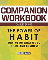 Companion Workbook: The Power of Habit (Why We Do What We Do in Life and Business)