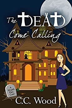 The Dead Come Calling (The Wraith Files Book 2) by [Wood, C.C.]
