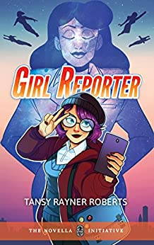 Girl Reporter by [Roberts, Tansy Rayner]