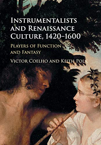 Instrumentalists and Renaissance Culture, 1420–1600: Players of Function and Fantasy