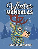 Winter Mandalas Adult Coloring Book: A Christmas Coloring Book for Adults Featuring Relaxing Snowflake Patterns and Seasonal Swirls