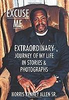 Excuse Me: Extraordinary Journey of My Life