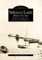 Sebago Lake: West Shore : Standish, Baldwin, Sebago, and Naples (Images of America (Arcadia Publishing))
