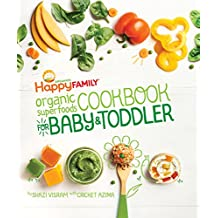 The Happy Family Organic Superfoods Cookbook For Baby & Toddler: Wholesome Nutrition for the First 1,000 Days