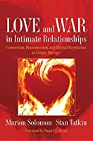 Love and War in Intimate Relationships: Connection, Disconnection, and Mutual Regulation in Couple Therapy (Norton Series on Interpersonal Neurobiology) by Marion Solomon Ph.D. Stan Tatkin(2011-04-11)