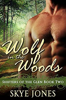 Wolf in the Woods: BBW Wolf Shifter Romance (Shifters of the Glen Book 2) by [Jones, Skye]