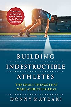 BUILDING INDESTRUCTIBLE ATHLETES : The Small Things That Make Athletes Great! by [MATEAKI, DONNY]
