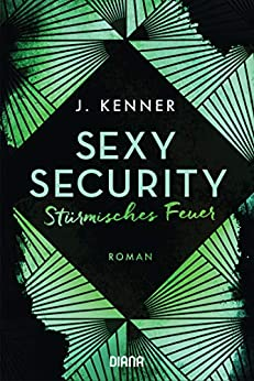 Sexy Security: Stürmisches Feuer - Roman (Stark Security 3) (German Edition) by [Kenner, J.]