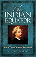 The Indian Equator: Mark Twain's India Revisited (Dove80 240719)